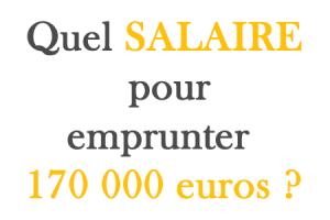 Quel salaire pour emprunter 170 000 euros sur 25 ans ?